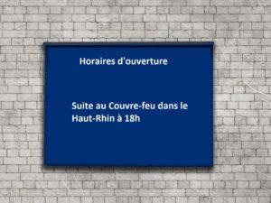 Suite au Couvre-feu dans le Haut-Rhin à 18h. Prenez note de nos nouveaux horaires pour vous accueillir la semaine prochaine : Mercredi de 16h à 17h45. Jeudi de 16h45 à 17h45.